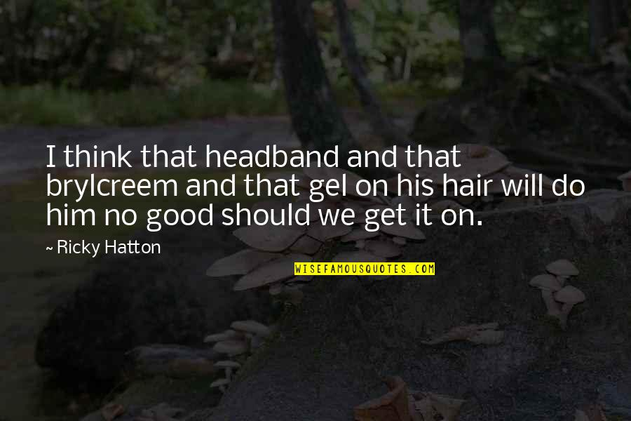 You Will Get Over Him Quotes By Ricky Hatton: I think that headband and that brylcreem and