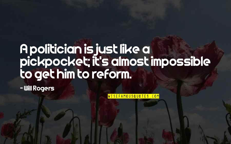 You Will Get Over Him Quotes By Will Rogers: A politician is just like a pickpocket; it's
