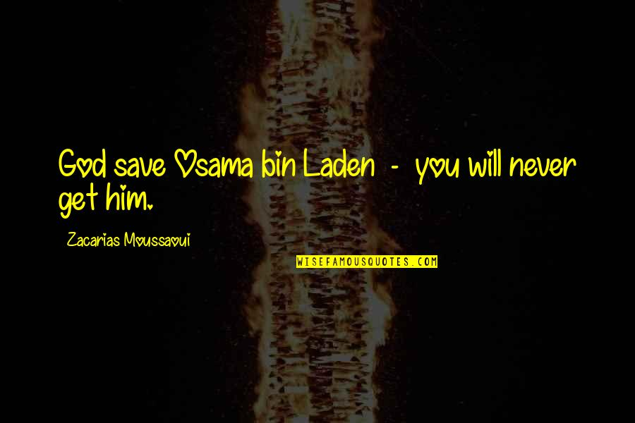 You Will Get Over Him Quotes By Zacarias Moussaoui: God save Osama bin Laden - you will
