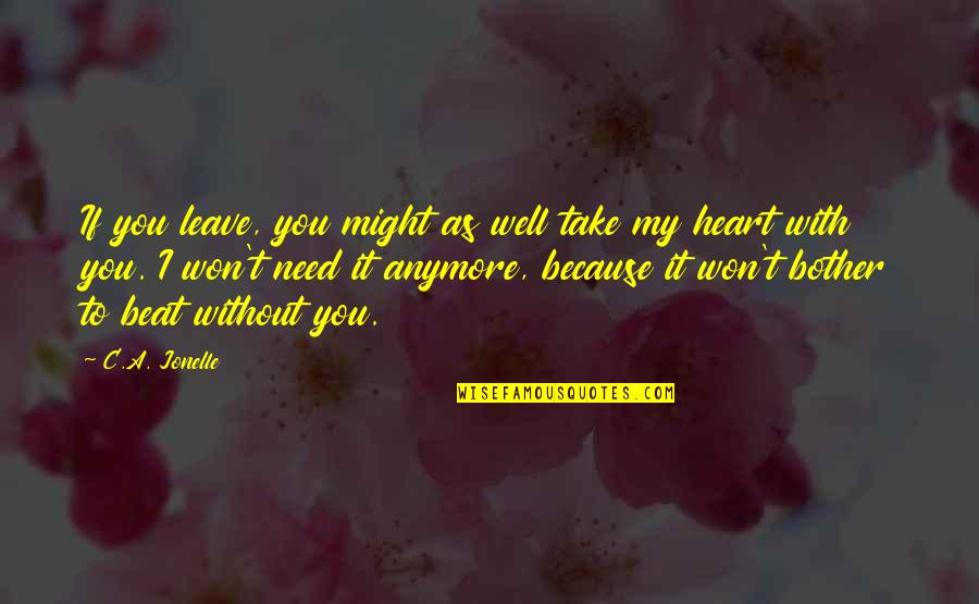 You Won My Heart Quotes By C.A. Jonelle: If you leave, you might as well take
