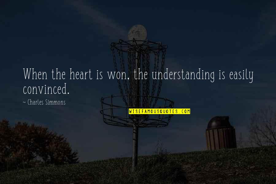 You Won My Heart Quotes By Charles Simmons: When the heart is won, the understanding is