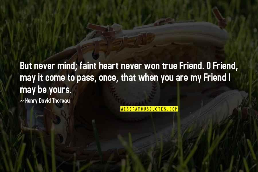 You Won My Heart Quotes By Henry David Thoreau: But never mind; faint heart never won true