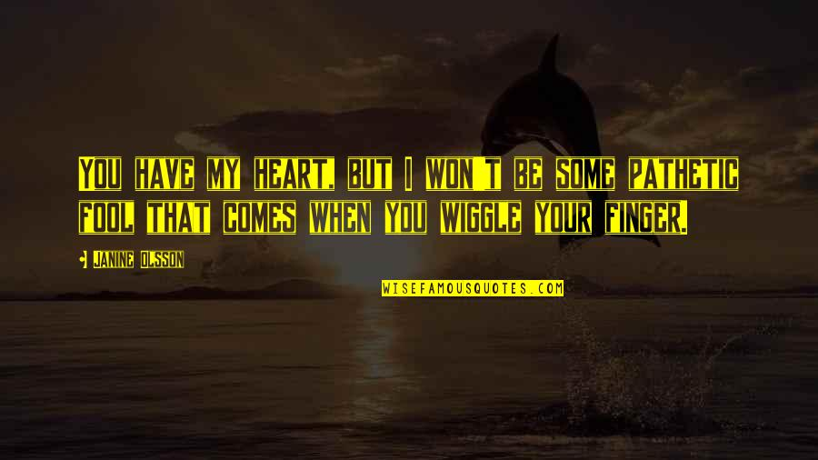 You Won My Heart Quotes By Janine Olsson: You have my heart, but I won't be