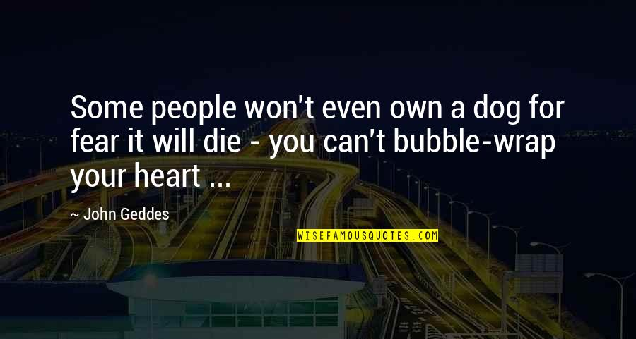 You Won My Heart Quotes By John Geddes: Some people won't even own a dog for