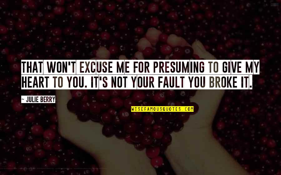 You Won My Heart Quotes By Julie Berry: That won't excuse me for presuming to give