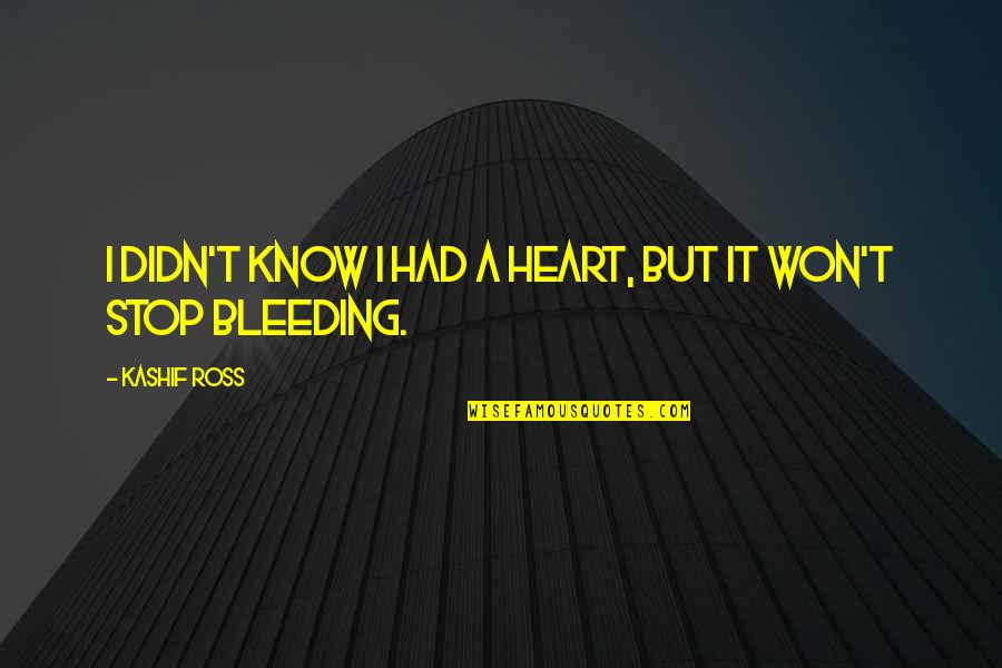 You Won My Heart Quotes By Kashif Ross: I didn't know I had a heart, but