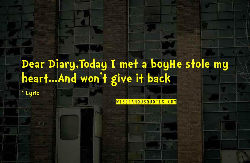 You Won My Heart Quotes By Lyric: Dear Diary,Today I met a boyHe stole my