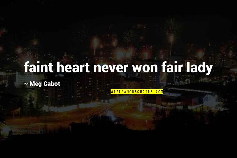 You Won My Heart Quotes By Meg Cabot: faint heart never won fair lady