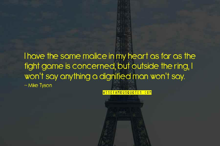 You Won My Heart Quotes By Mike Tyson: I have the same malice in my heart