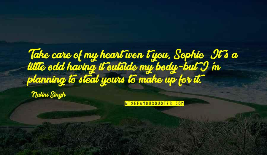 You Won My Heart Quotes By Nalini Singh: Take care of my heart won't you, Sophie?