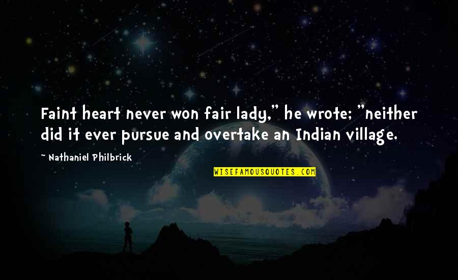 "You Won My Heart Quotes By Nathaniel Philbrick: Faint heart never won fair lady,"" he wrote;"