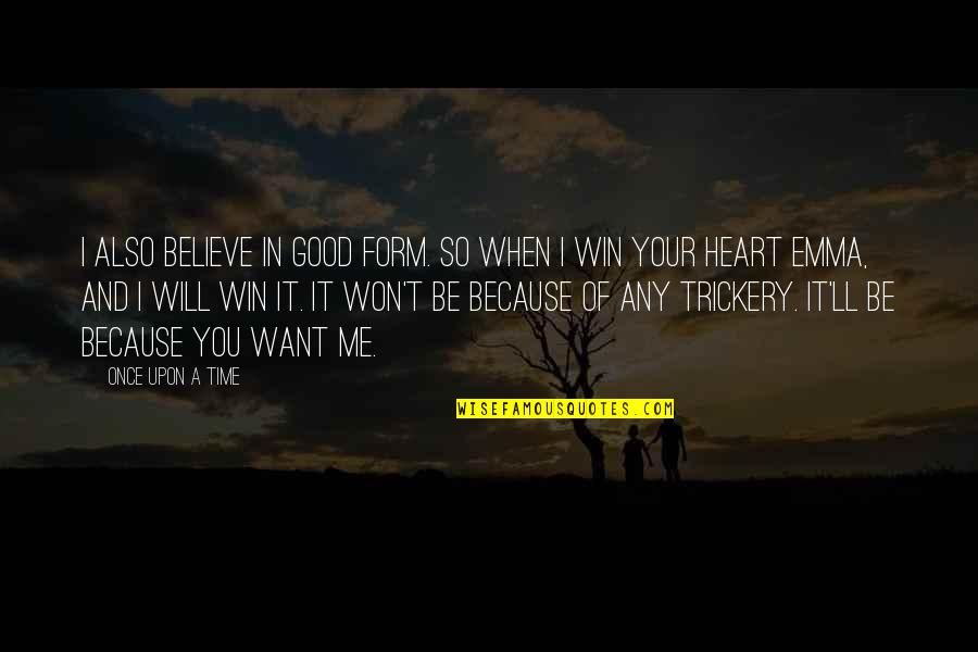 You Won My Heart Quotes By Once Upon A Time: I also believe in good form. So when