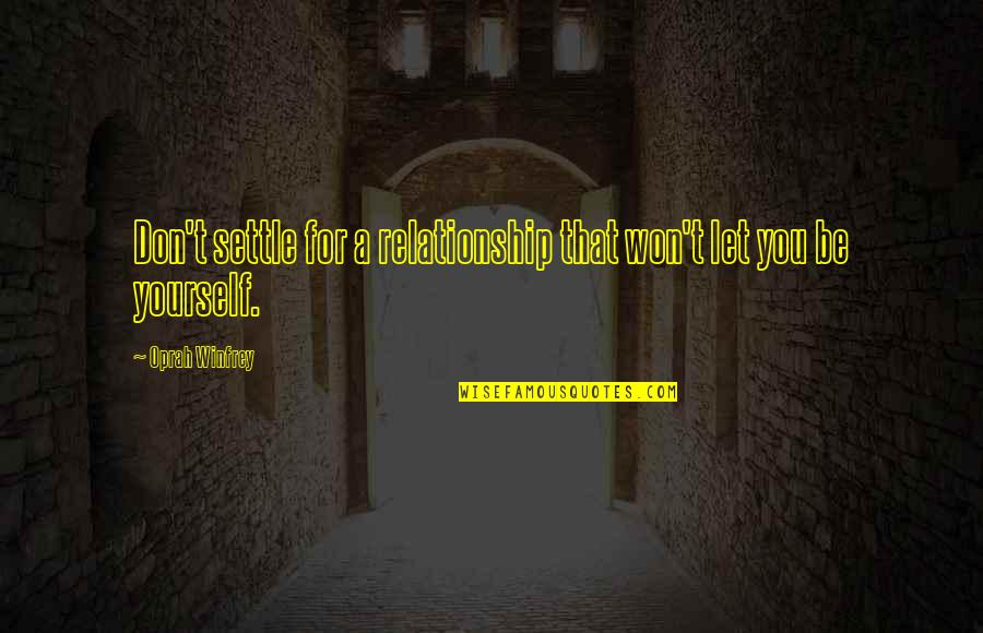 You Won My Heart Quotes By Oprah Winfrey: Don't settle for a relationship that won't let