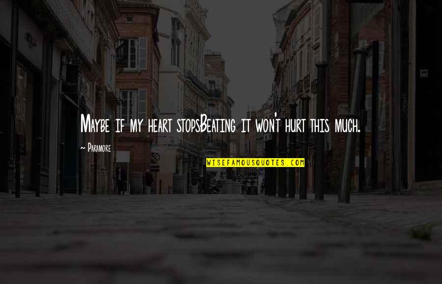 You Won My Heart Quotes By Paramore: Maybe if my heart stopsBeating it won't hurt