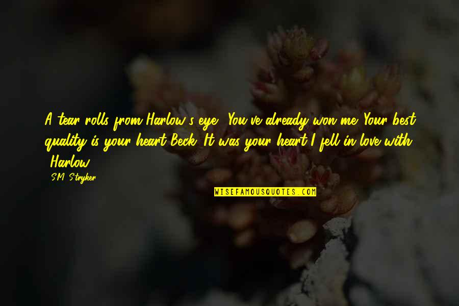 "You Won My Heart Quotes By S.M. Stryker: A tear rolls from Harlow's eye. ""You've already"