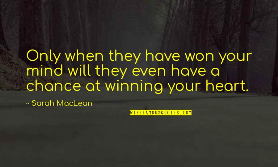 You Won My Heart Quotes By Sarah MacLean: Only when they have won your mind will