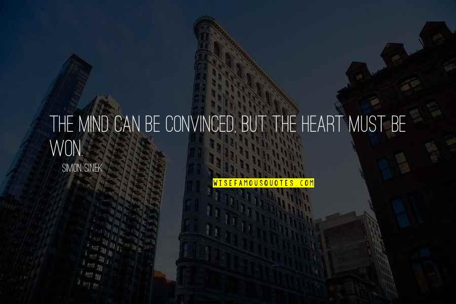 You Won My Heart Quotes By Simon Sinek: The mind can be convinced, but the heart