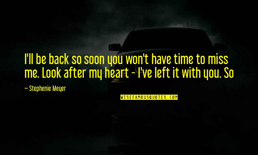 You Won My Heart Quotes By Stephenie Meyer: I'll be back so soon you won't have