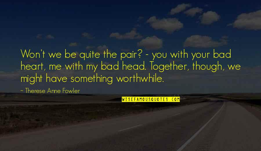 You Won My Heart Quotes By Therese Anne Fowler: Won't we be quite the pair? - you