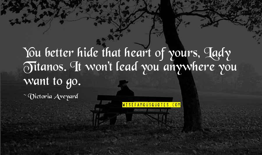 You Won My Heart Quotes By Victoria Aveyard: You better hide that heart of yours, Lady