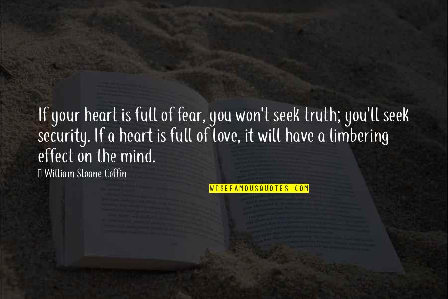 You Won My Heart Quotes By William Sloane Coffin: If your heart is full of fear, you