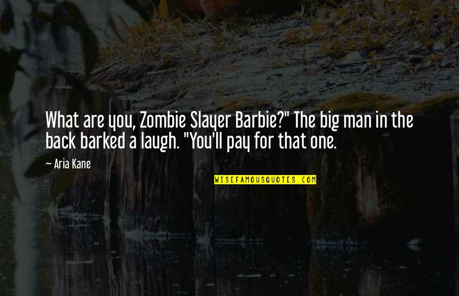 "You'll Pay Quotes By Aria Kane: What are you, Zombie Slayer Barbie?"" The big"