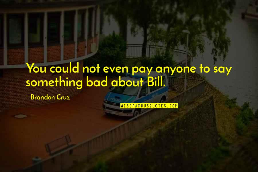 You'll Pay Quotes By Brandon Cruz: You could not even pay anyone to say