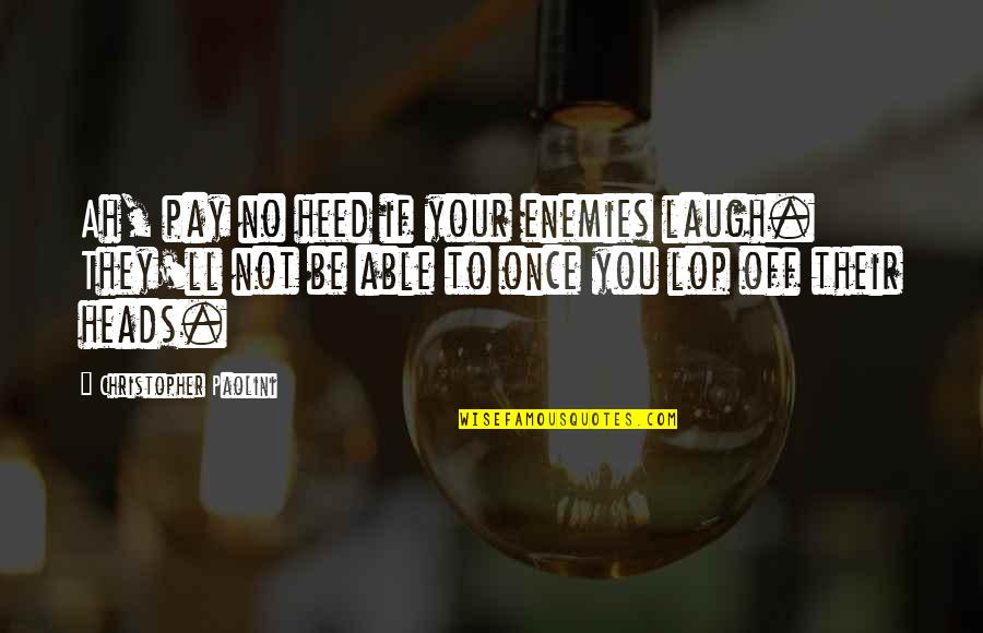 You'll Pay Quotes By Christopher Paolini: Ah, pay no heed if your enemies laugh.