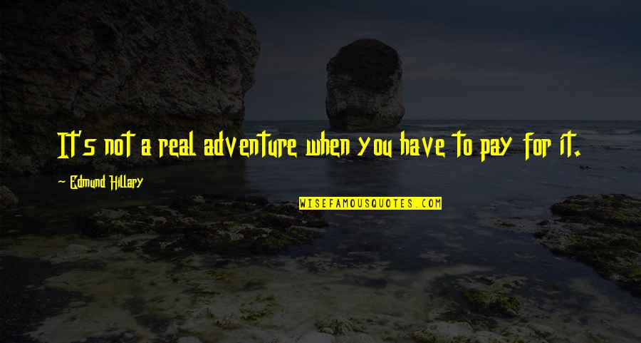 You'll Pay Quotes By Edmund Hillary: It's not a real adventure when you have