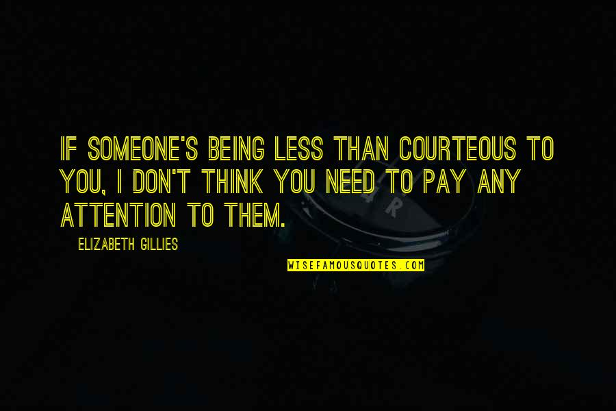 You'll Pay Quotes By Elizabeth Gillies: If someone's being less than courteous to you,