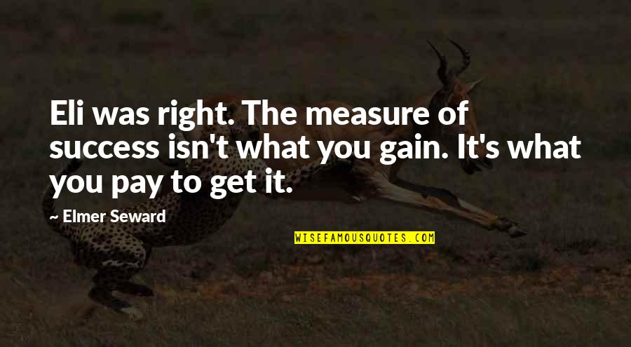 You'll Pay Quotes By Elmer Seward: Eli was right. The measure of success isn't