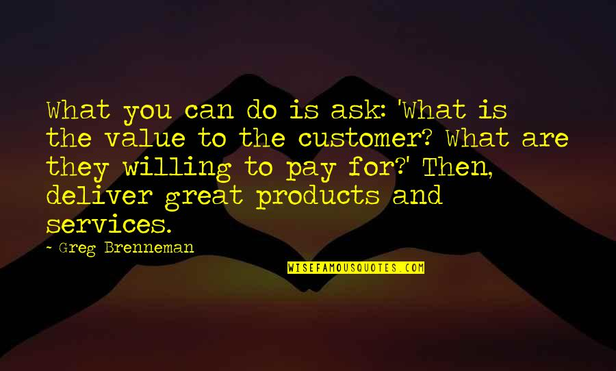 You'll Pay Quotes By Greg Brenneman: What you can do is ask: 'What is