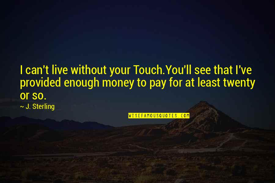 You'll Pay Quotes By J. Sterling: I can't live without your Touch.You'll see that