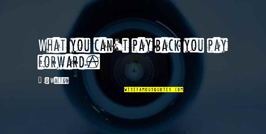 You'll Pay Quotes By Jo Walton: What you can't pay back you pay forward.