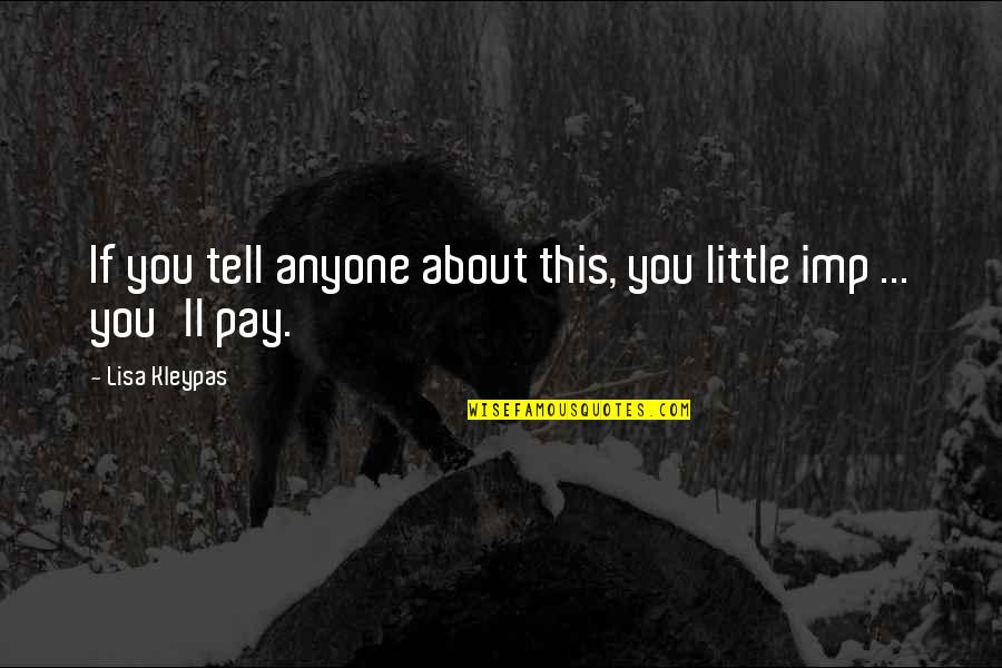 You'll Pay Quotes By Lisa Kleypas: If you tell anyone about this, you little