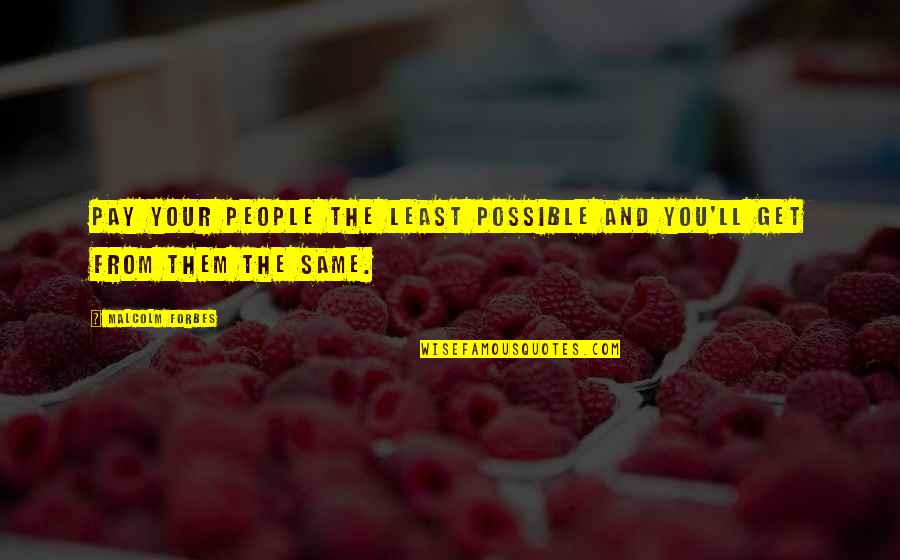 You'll Pay Quotes By Malcolm Forbes: Pay your people the least possible and you'll