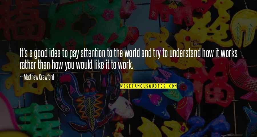 You'll Pay Quotes By Matthew Crawford: It's a good idea to pay attention to