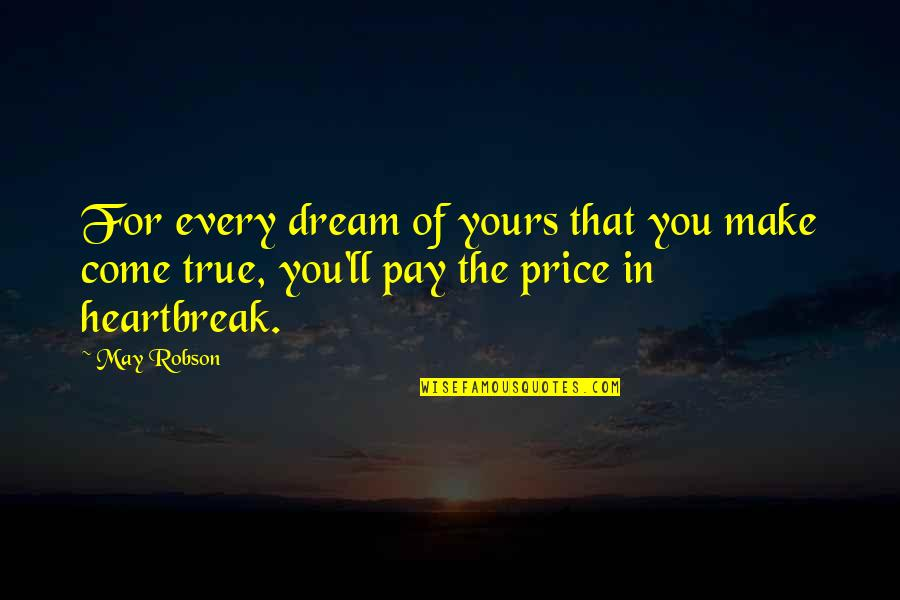You'll Pay Quotes By May Robson: For every dream of yours that you make