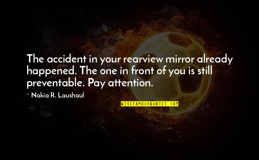 You'll Pay Quotes By Nakia R. Laushaul: The accident in your rearview mirror already happened.