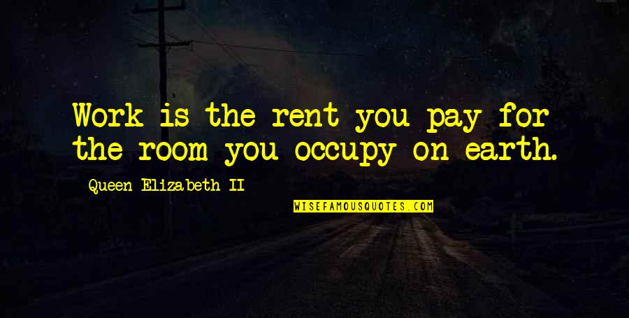 You'll Pay Quotes By Queen Elizabeth II: Work is the rent you pay for the