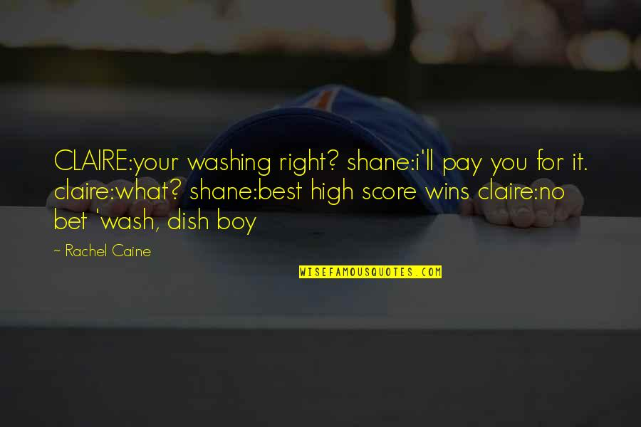 You'll Pay Quotes By Rachel Caine: CLAIRE:your washing right? shane:i'll pay you for it.