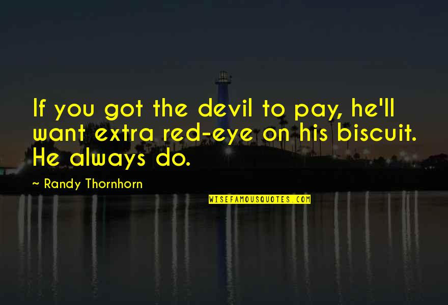 You'll Pay Quotes By Randy Thornhorn: If you got the devil to pay, he'll