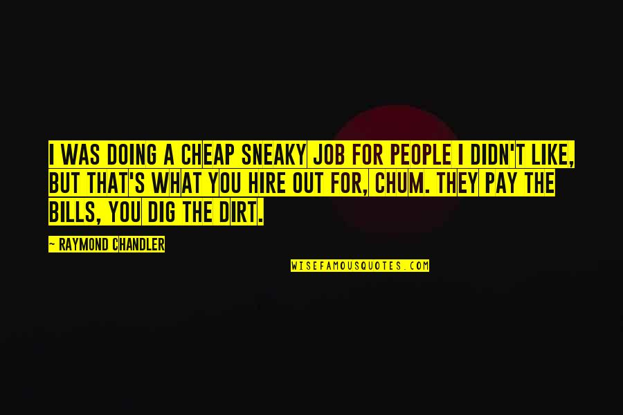 You'll Pay Quotes By Raymond Chandler: I was doing a cheap sneaky job for
