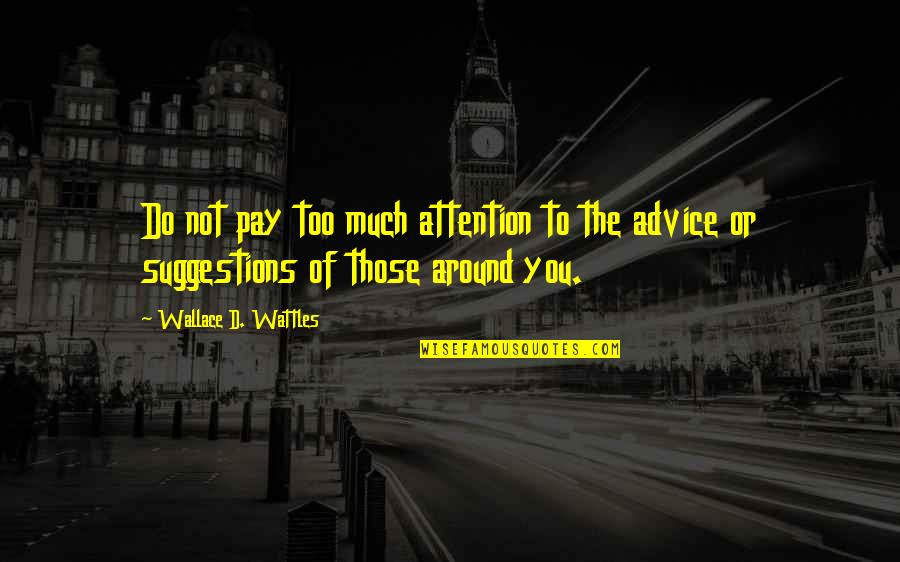 You'll Pay Quotes By Wallace D. Wattles: Do not pay too much attention to the