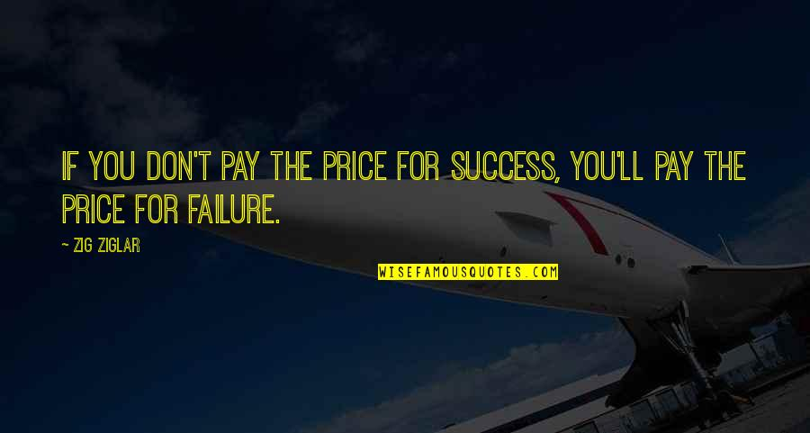 You'll Pay Quotes By Zig Ziglar: If you don't pay the price for success,