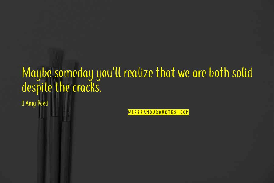 You'll Realize Quotes By Amy Reed: Maybe someday you'll realize that we are both