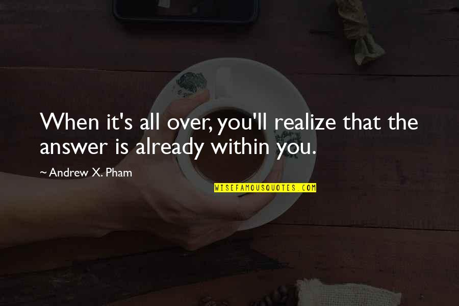 You'll Realize Quotes By Andrew X. Pham: When it's all over, you'll realize that the