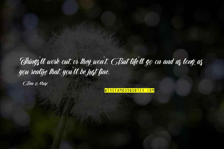 You'll Realize Quotes By Ben Muse: Things'll work out, or they won't. But life'll