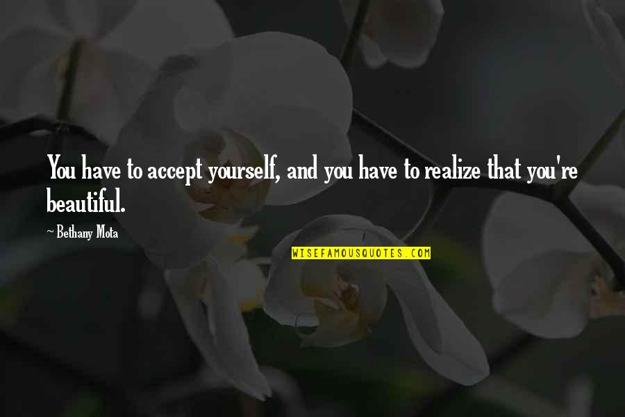 You'll Realize Quotes By Bethany Mota: You have to accept yourself, and you have