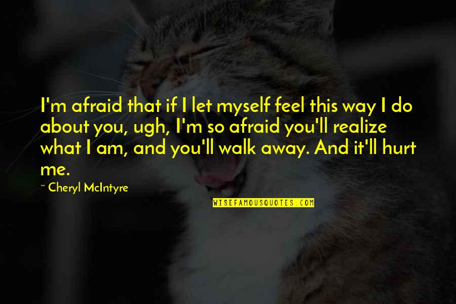You'll Realize Quotes By Cheryl McIntyre: I'm afraid that if I let myself feel